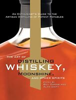 The Art of Distilling Whiskey, Moonshine, and Other Spirits (2015, Hardcover)