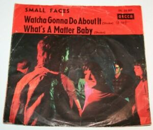 """SMALL FACES, Watcha Gonna Do About It, What's A Matter Baby, DECCA DL 25203, 7"""""""