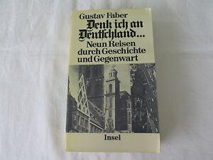 Faber, Gustav : Denk ich an Deutschland ... : neun Reisen durch Geschichte ...