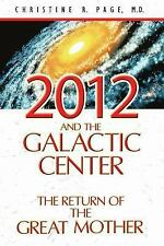 2012 AND THE GALACTIC CENTER THE RETURN OF THE GREAT MOTHER CHRISTINE R. PAGE