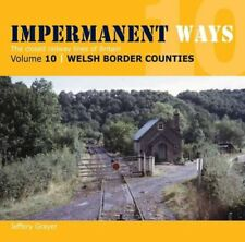 Impermanent Ways: The Closed Lines of Britain - Welsh Borders: Vol 10, Jeffery G