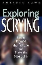NEW Exploring Scrying (How to Divine the Future and Make the Most of It)