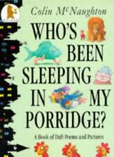 "Who's Been Sleeping In My Porridge? : "" A Book Of Daft Poems And Pictures "" :,C"