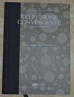 TELEVISIONE CONVERGENTE LA TV OLTRE IL PICCOLO SCHERMO - ED: LINK RICERCA (RN)