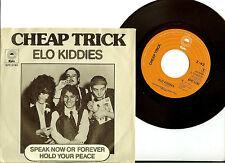 CHEAP TRICK:Elo kiddies/Speak now or forever hold .. original 1st SINGLE-vinyl-