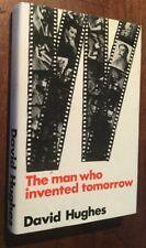 David Hughes.  The Man Who Invented Tomorrow. Signed, First Edition.