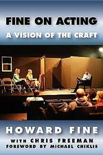 Fine on Acting : A Vision of the Craft by Chris Freeman and Howard Fine...