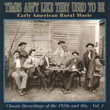Times Ain't Like They Used To Be: Early American Rural Music, Vol. 1