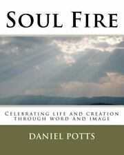 Soul Fire : Celebrating Life and Creation Through Word and Image by Daniel...