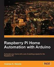 Raspberry Pi Home Automation with Arduino K. Dennis, Andrew Excellent Book