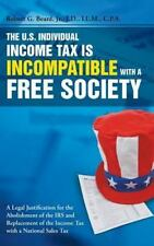 The U. S. Individual Income Tax Is Incompatible with a Free Society by Jr....