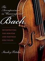 "Accompaniment in ""Unaccompanied"" Bach : Interpreting the Sonatas and Partitas..."
