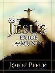 Lo Que Jesus Exige del Mundo (Paperback or Softback)