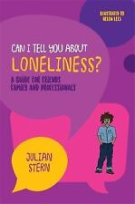 Can I Tell You About... ?: Can I Tell You about Loneliness? : A Guide for...