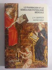 LE PHARMACIEN ET LA SEMIOLOGIE PATHOLOGIE MEDICALE 1987 BARRIER JACQUES ILLUSTRE