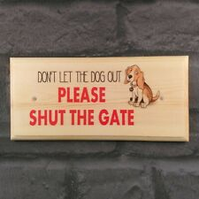 Dont Let The Dog Out Please Shut The Gate Sign, Close Garden Fence Plaque 91