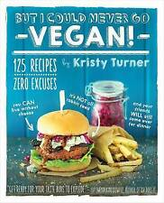 But I Could Never Go Vegan! by Turner, Kristy, NEW Book, (Paperback) FREE & Fast