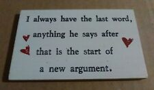 I Always Have The Last Word, Anything He Says.... - Wooden Funny Fridge Magnet
