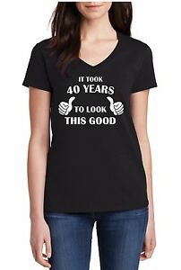 Ladies V-neck It Took 40 Years To Look This Good! Shirt 40th Birthday Bday Gift