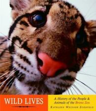 Wild Lives: A History of People & Animals of the Bronx Zoo - Acceptable - Zo