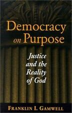 Democracy on Purpose: Justice and the Reality of God (Moral Traditions Series)