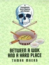 Between a Wok and a Hard Place: A Pennsylvania Dutch Mystery With Recipes