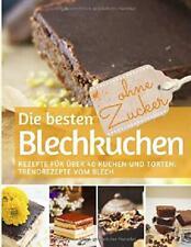 Die Besten Blechkuchen Ohne Zucker: Das Backbuch: Rezepte Für Über 40 Kuchen U