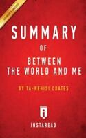 Summary of Between the World and Me: by Ta-Nehisi Coates | Includes Analysis,...