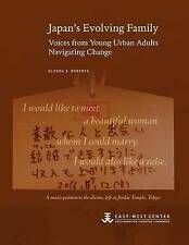 Japan's Evolving Family Voices Young Urban Adults Navigatin by Roberts Glenda S