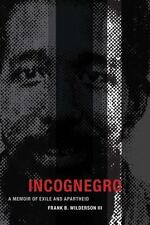 Incognegro : A Memoir of Exile and Apartheid: By Wilderson, Frank B., III