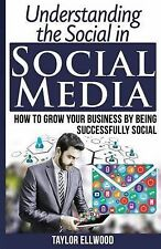 Understanding the Social in Social Media: How to Grow Your Business by Being Suc