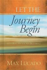Let the Journey Begin: God's Roadmap for New Beginnings, Lucado, Max, Good Condi