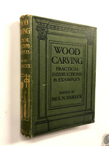 Cassell's Wood Carving by Paul N. Haslick - Pub: Cassell - 1913 Hardback Book