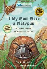 If My Mom Were A Platypus: Mammal Babies and Their Mothers by Michels, Dia L.