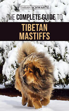 The Complete Guide to Tibetan Mastiffs: - Paperback, Dog Owners Guide Book 2020