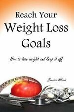 NEW Reach Your Weight Loss Goals: How to lose weight and keep it off