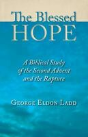 The Blessed Hope : A Biblical Study of the Second Advent and the Rapture