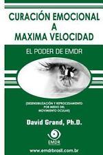 Curaci�n Emocional a M�xima Velocidad : El Poder de EMDR by David Grand...