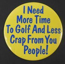 "JUMBO I Need More Time to Golf & Less Crap from You People Button 6"" Pin Button"