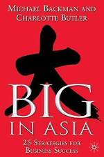 Big in Asia: 25 Strategies for Business Success, Butler, Charlotte, Backman, Mic