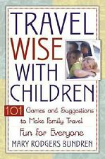 Travel Wise with Children: 101 Games and Ideas to Make Family Travel Fun for Eve