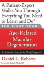 The First Year: Age-Related Macular Degeneration: An Essential Guide for the