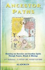 Ancestor Paths: Honoring Our Ancestors and Guardian Spirits Through Prayers, Rit