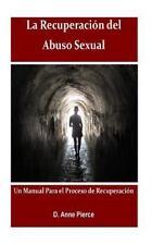 La Recuperacion Del Abuso Sexual : Un Manual para el Proceso de Recuperacion...