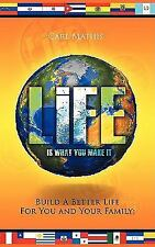 Life Is What You Make It : Build a Better Life for You and Your Family by...
