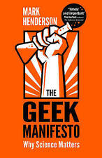 The Geek Manifesto: Why science matters, Henderson, Mark, Used; Good Book