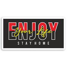 2 x 10cm Enjoy Life Stay Home Vinyl Stickers - Positive Quote Fun Sticker #34291
