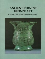 Ancient Chinese Bronze Art : Casting the Precious Sacral Vessel, New Book!