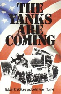 THE YANKS ARE COMING - Stories of US Servicemen in WW2