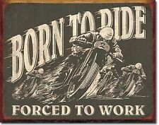 """"""" Born To Ride.Forced To Work """" Motorcycles 12.5""""X16"""" Metal Sign"""